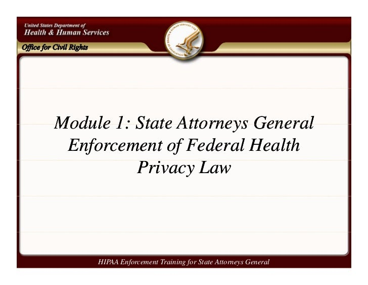 Module 1: State Attorneys General Enforcement of Federal Health          Privacy Law     HIPAA Enforcement Training for St...