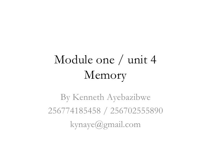 Module one / unit 4     Memory   By Kenneth Ayebazibwe256774185458 / 256702555890     kynaye@gmail.com