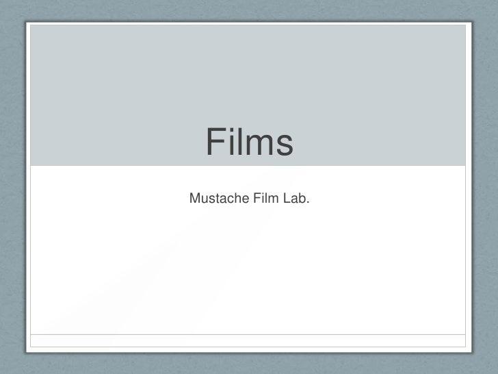 Films<br />Mustache Film Lab.<br />