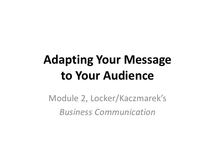 Adapting Your Message  to Your AudienceModule 2, Locker/Kaczmarek's  Business Communication
