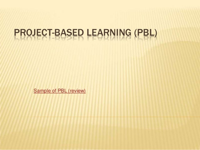 PROJECT-BASED LEARNING (PBL)   Sample of PBL (review)