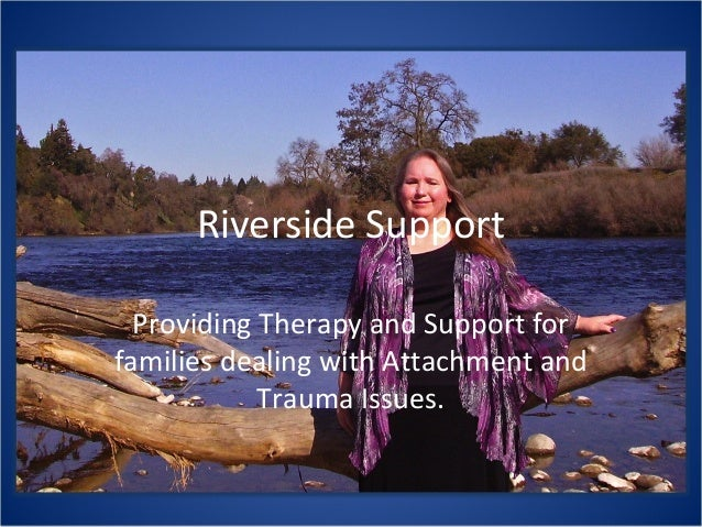 Riverside SupportProviding Therapy and Support forfamilies dealing with Attachment andTrauma Issues.