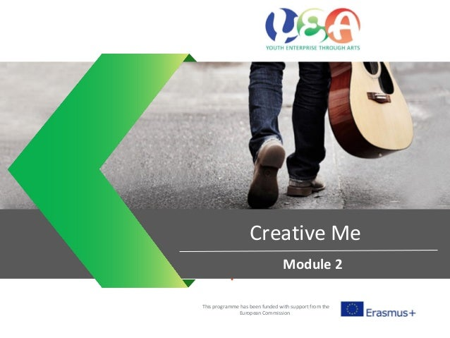 Entrepreneurial mind sets This programme has been funded with support from the European Commission Creative Me Module 2