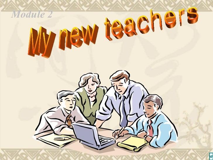 My new teachers Module 2