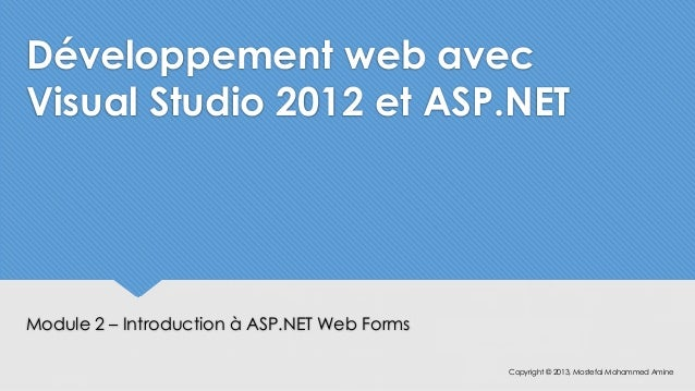 Développement web avecVisual Studio 2012 et ASP.NETModule 2 – Introduction à ASP.NET Web Forms                            ...