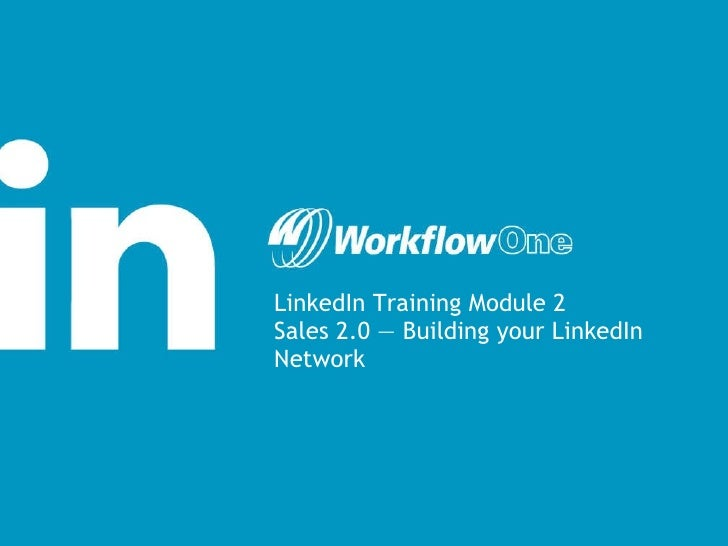 LinkedIn Training Module 2 Sales 2.0 — Building your LinkedIn Network