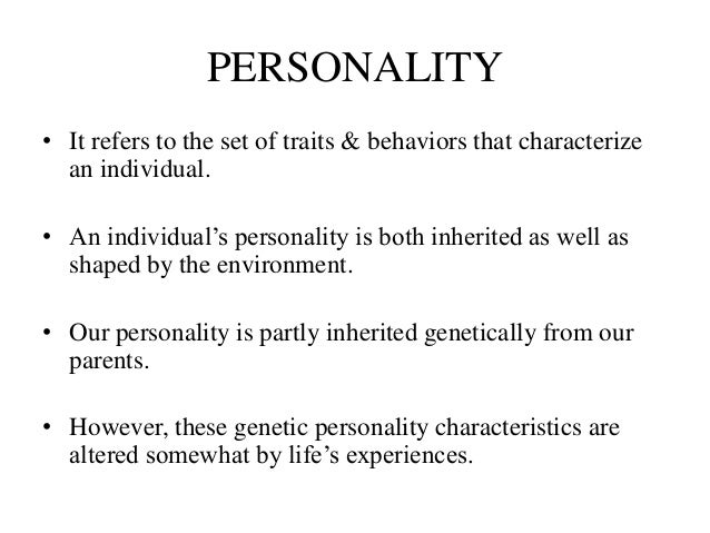 DETERMINANTS OF PERSONALITY Heredity Environment Family Situational Social;  ...