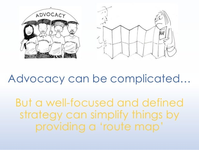 Advocacy can be complicated… But a well-focused and defined strategy can simplify things by providing a 'route map'