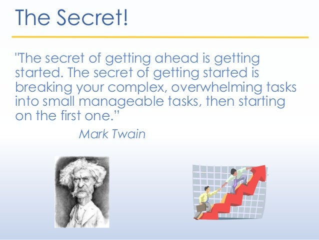 """""""The secret of getting ahead is getting started. The secret of getting started is breaking your complex, overwhelming task..."""