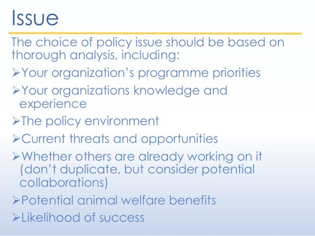 Issue The choice of policy issue should be based on thorough analysis, including: Your organization's programme prioritie...