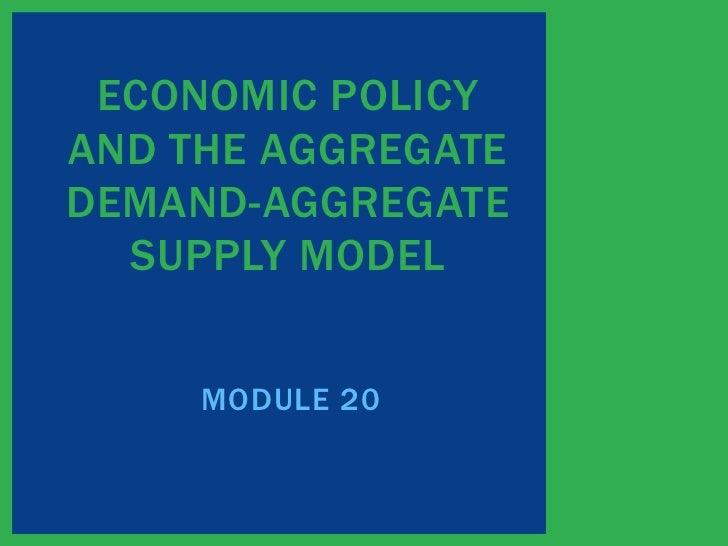 ECONOMIC POLICYAND THE AGGREGATEDEMAND-AGGREGATE  SUPPLY MODEL     MODULE 20