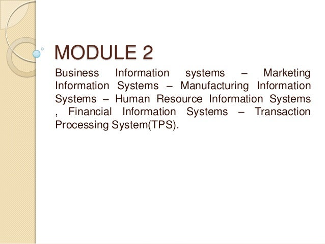 MODULE 2 Business Information systems – Marketing Information Systems – Manufacturing Information Systems – Human Resource...