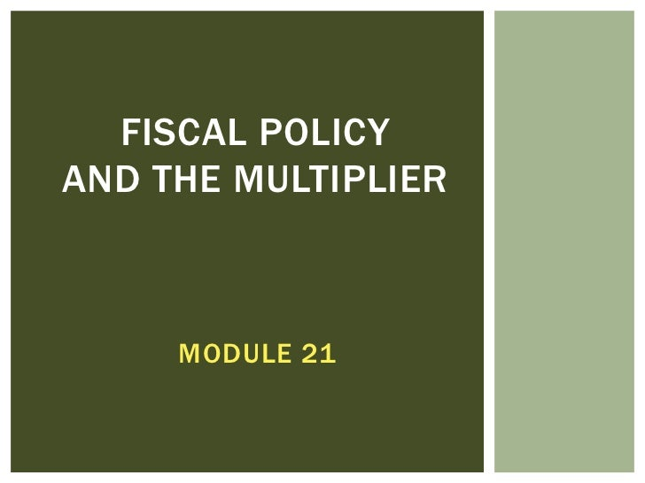 FISCAL POLICYAND THE MULTIPLIER     MODULE 21