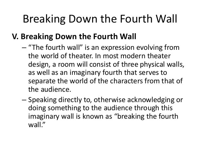 """Breaking Down the Fourth Wall V. Breaking Down the Fourth Wall – """"The fourth wall"""" is an expression evolving from the worl..."""