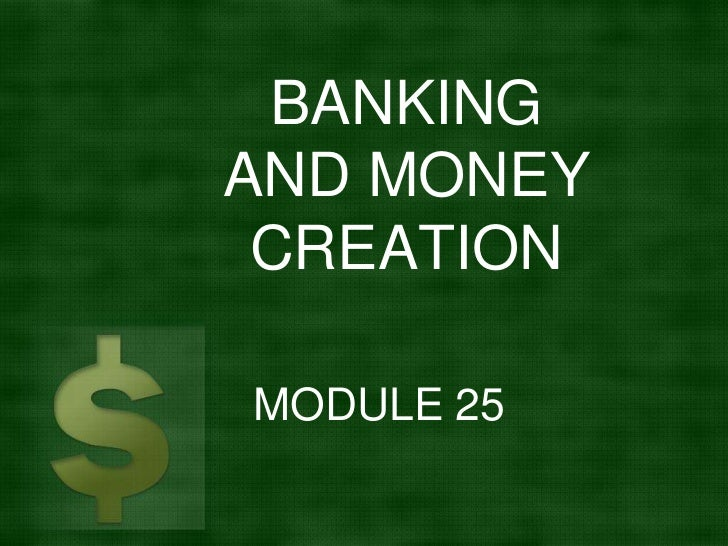 BANKINGAND MONEY CREATIONMODULE 25