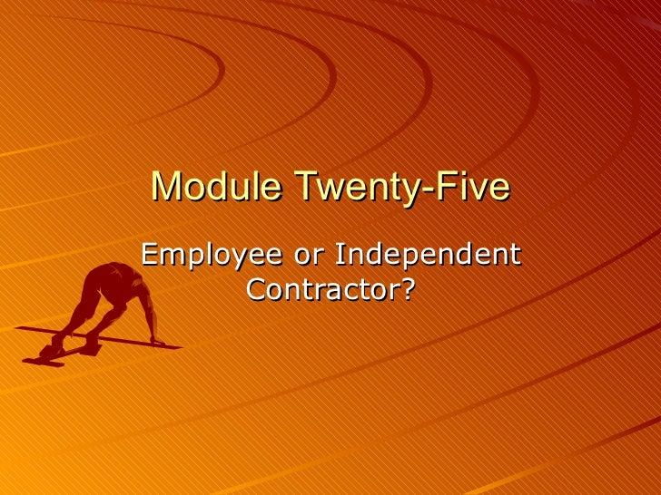 Module Twenty-Five Employee or Independent Contractor?