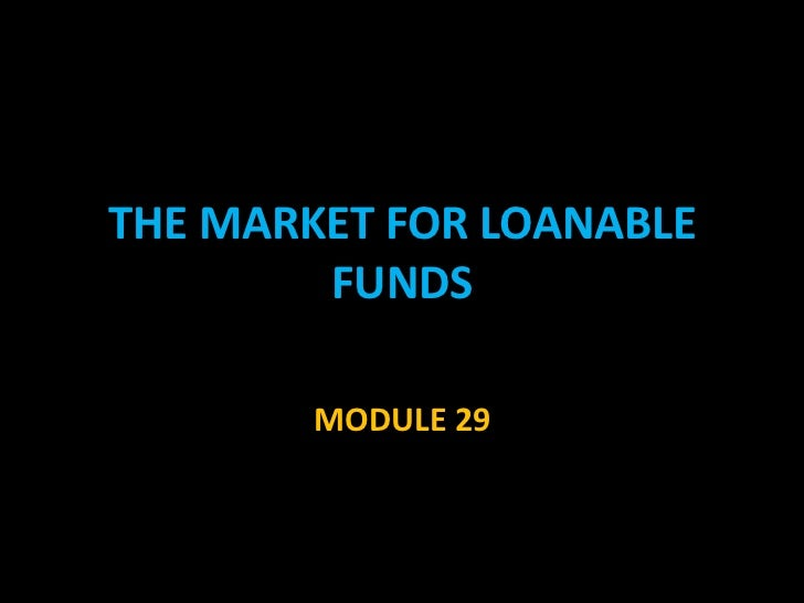 THE MARKET FOR LOANABLE        FUNDS        MODULE 29