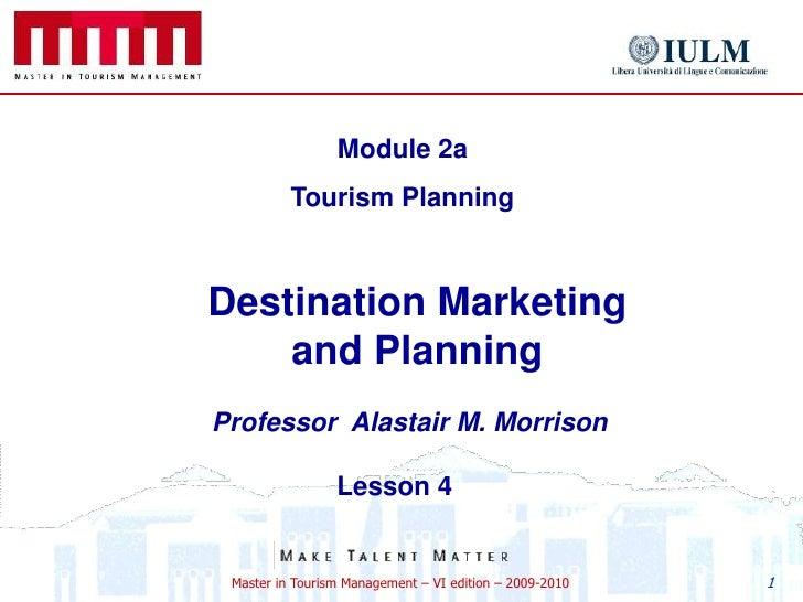 1<br />Module 2a<br />Tourism Planning<br />Destination Marketing and Planning<br />Professor  Alastair M. Morrison<br />L...
