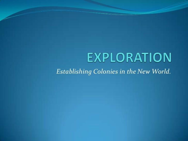 Establishing Colonies in the New World.