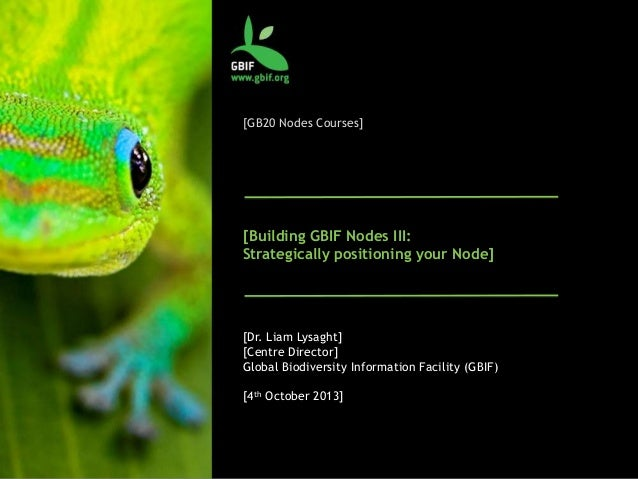 [GB20 Nodes Courses] [Building GBIF Nodes III: Strategically positioning your Node] [Dr. Liam Lysaght] [Centre Director] G...