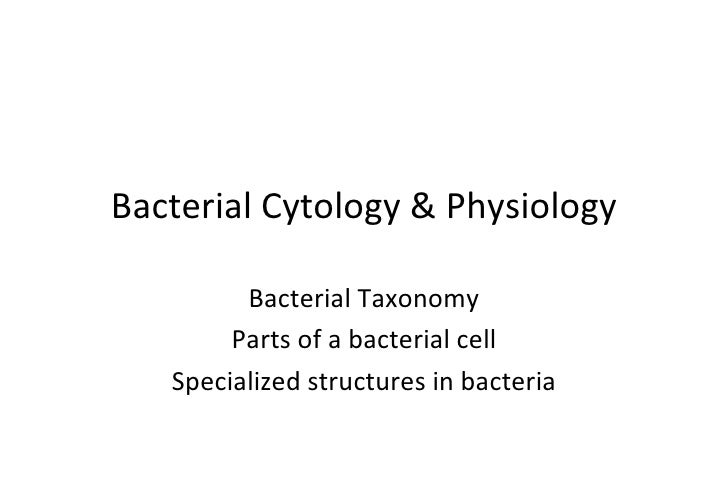 Bacterial Cytology & Physiology         Bacterial Taxonomy        Parts of a bacterial cell   Specialized structures in ba...