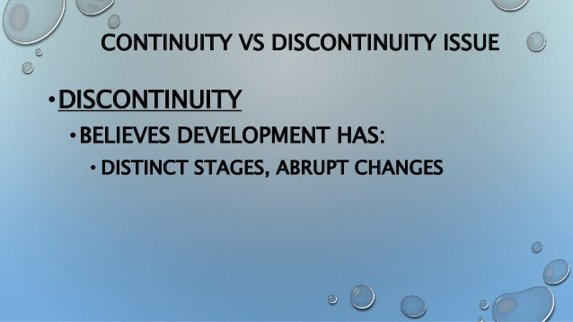continuity vs discontinuity in developmental psychology Arguably, the key task of developmental scientists is to describe and explain   change involves the concepts of developmental continuity and discontinuity,  whereas  (2) explanatory continuity-discontinuity, and (3) the quantitative  versus the.