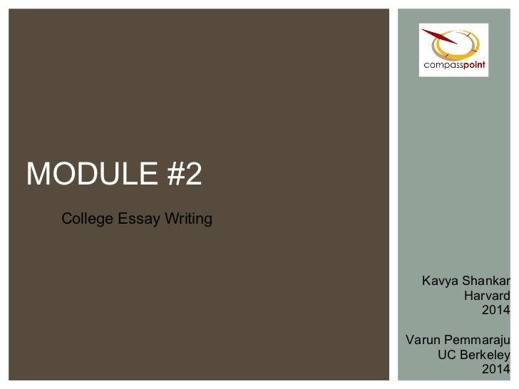 College Essay Writing MODULE #2 Kavya Shankar Harvard 2014 Varun Pemmaraju UC Berkeley 2014