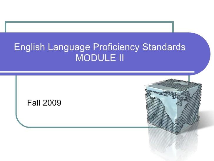 English Language Proficiency Standards MODULE II Fall 2009