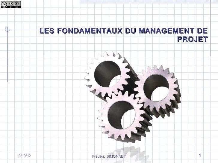 LES FONDAMENTAUX DU MANAGEMENT DE                                      PROJET10/10/12             Frédéric SIMONNET    1