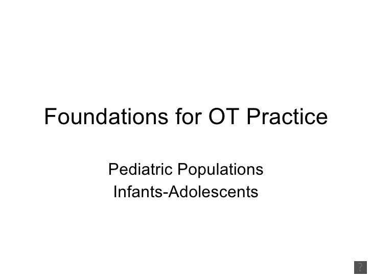 Foundations for OT Practice Pediatric Populations Infants-Adolescents