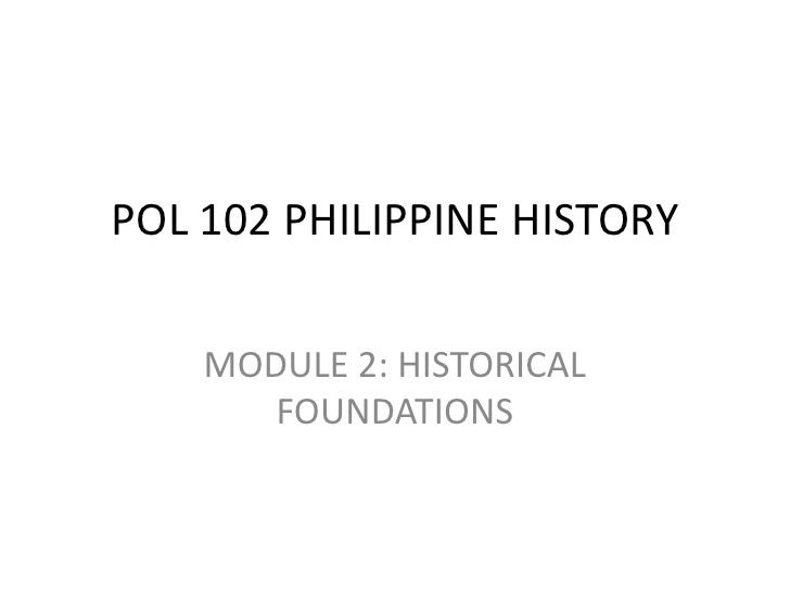POL 102 PHILIPPINE HISTORY    MODULE 2: HISTORICAL       FOUNDATIONS