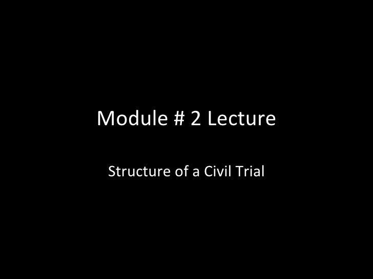 Module # 2 Lecture Structure of a Civil Trial