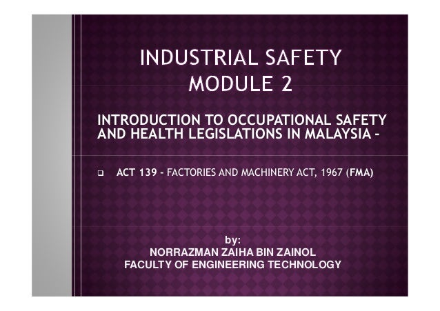 INTRODUCTION TO OCCUPATIONAL SAFETY AND HEALTH LEGISLATIONS IN MALAYSIA - ACT 139 - FACTORIES AND MACHINERY ACT, 1967 (FMA...