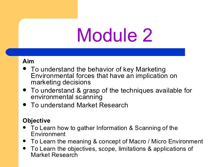 Module 2 <ul><li>Aim </li></ul><ul><li>To understand the behavior of key Marketing Environmental forces that have an impli...