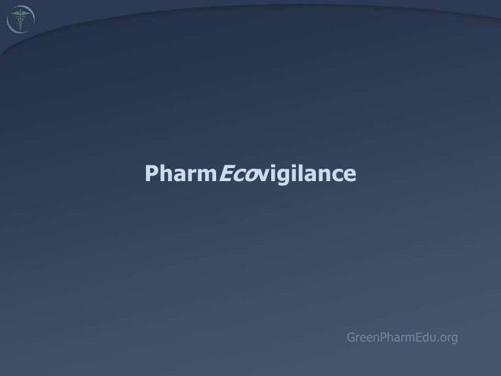 PharmEcovigilance<br />GreenPharmEdu.org<br />