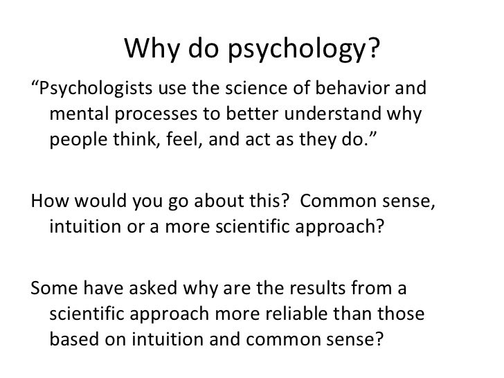 why do psychologists use animal in In its primary form, psychology studies people—who and what they are it looks into why they act and think the way they do and how someone can improve himself or herself.