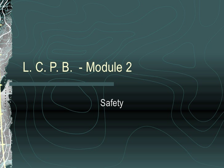 L. C. P. B.  - Module 2  Safety