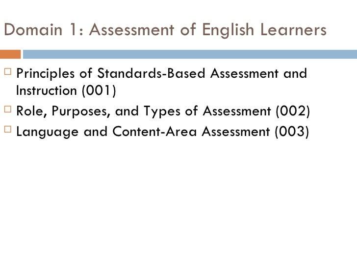 Domain 1: Assessment of English Learners <ul><li>Principles of Standards-Based Assessment and Instruction (001) </li></ul>...