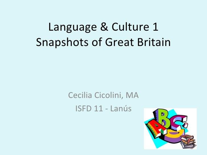 Language & Culture 1Snapshots of Great Britain      Cecilia Cicolini, MA       ISFD 11 - Lanús