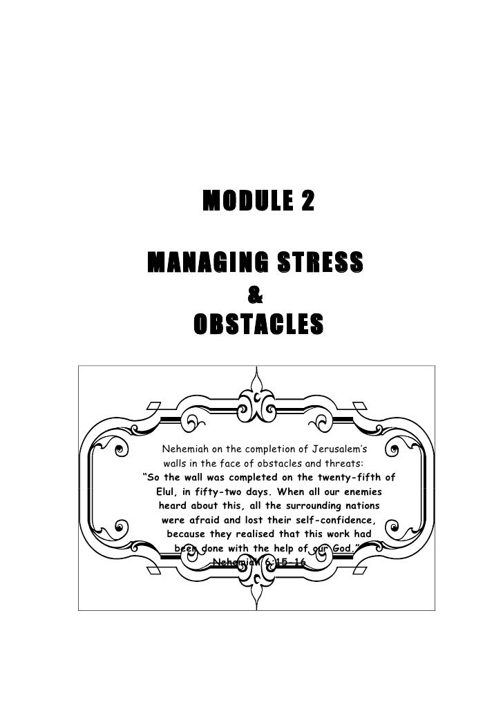 MODULE 2  MANAGING STRESS        &    OBSTACLES        Nehemiah on the completion of Jerusalem's     walls in the face of ...