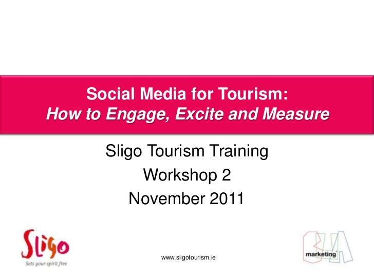 Social Media for Tourism:         AoifeExcite and MeasureHow to Engage,                Porter      Sligo Tourism Training ...