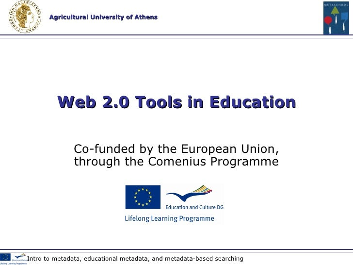 Co-funded by the European Union , through the Comenius Programme Web 2.0 Technologies & Tools  in Education