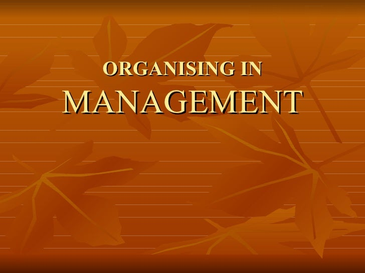 ORGANISING IN  MANAGEMENT