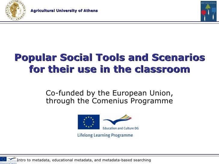 Co-funded by the European Union , through the Comenius Programme Popular Social Tools and Scenarios for their use in the c...
