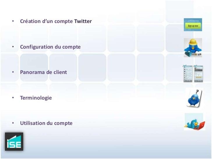 Création d'un compte Twitter<br />Configuration du compte<br />Panorama de client<br />Terminologie<br />Utilisation du co...