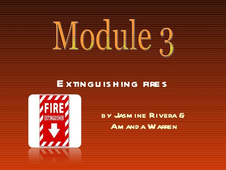 Extinguishing fires by Jasmine Rivera & Amanda Warren Module 3
