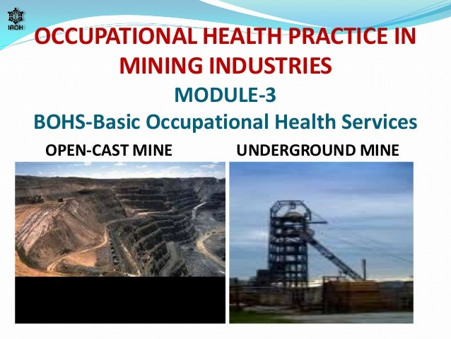 OCCUPATIONAL HEALTH PRACTICE IN MINING INDUSTRIES MODULE-3 BOHS-Basic Occupational Health Services OPEN-CAST MINE  UNDERGR...