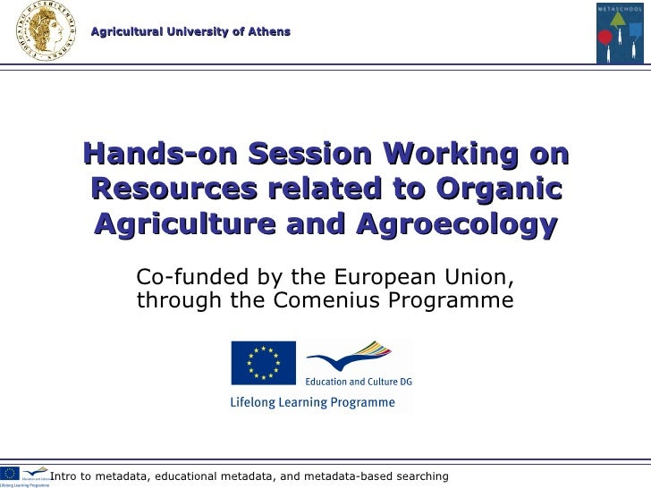 Co-funded by the European Union , through the Comenius Programme Hands-on Session Working on Resources related to Organic ...