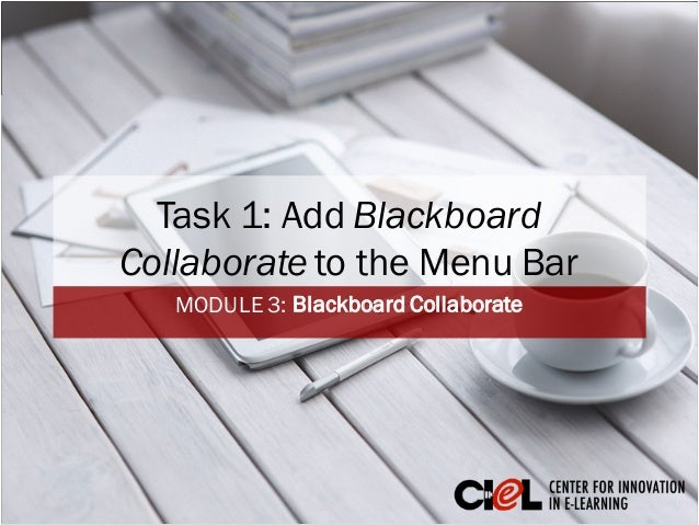 Task 1: Add Blackboard Collaborate to the Menu Bar MODULE 3: Blackboard Collaborate