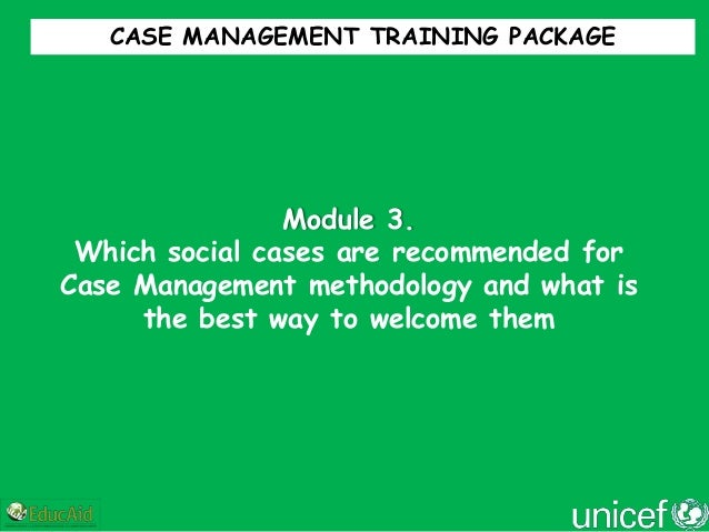 CASE MANAGEMENT TRAINING PACKAGE                Module 3. Which social cases are recommended forCase Management methodolog...